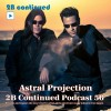 2B Continued Podcast 56 Astral Projection. Best Israeli Djs (2016 2BC Press)