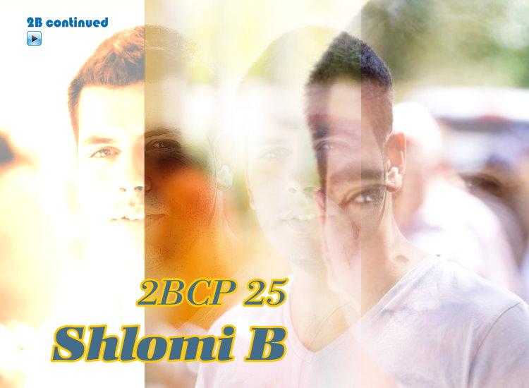 2B Continued Podcast 25 – Shlomi B