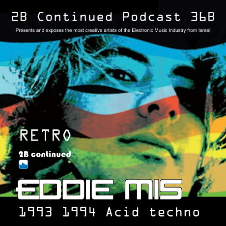 2b continued podcast 36 36b 37 eddie mis 2b continued for Acid techno music